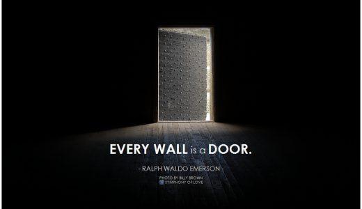 人生の壁に立ち止まったとき「Every wall is a door.(すべての壁は扉である)」の言葉を贈ります